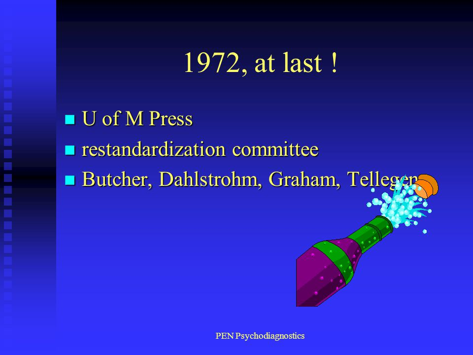 PEN Psychodiagnostics 1972, at last ! n U of M Press n restandardization committee n Butcher, Dahlstrohm, Graham, Tellegen.