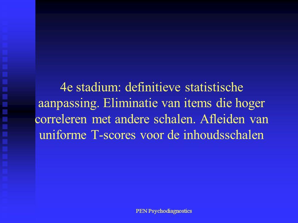 PEN Psychodiagnostics 4e stadium: definitieve statistische aanpassing. Eliminatie van items die hoger correleren met andere schalen. Afleiden van unif