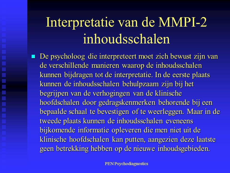 PEN Psychodiagnostics Interpretatie van de MMPI-2 inhoudsschalen n De psycholoog die interpreteert moet zich bewust zijn van de verschillende manieren