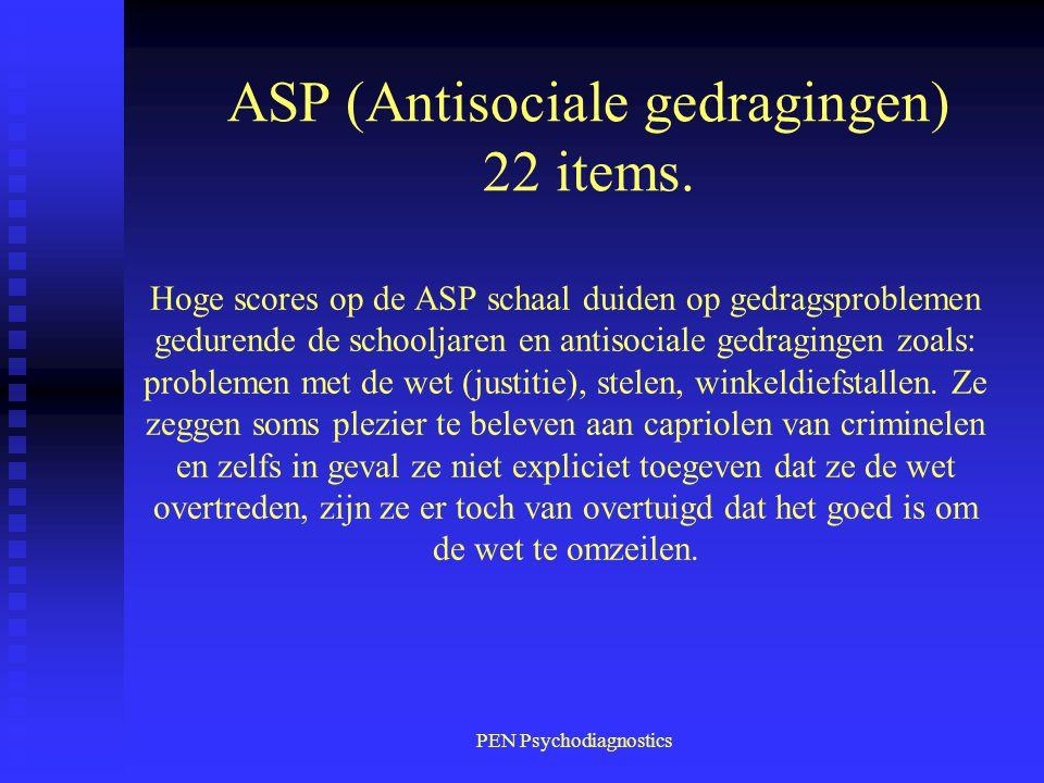 PEN Psychodiagnostics Hoge scores op de ASP schaal duiden op gedragsproblemen gedurende de schooljaren en antisociale gedragingen zoals: problemen met