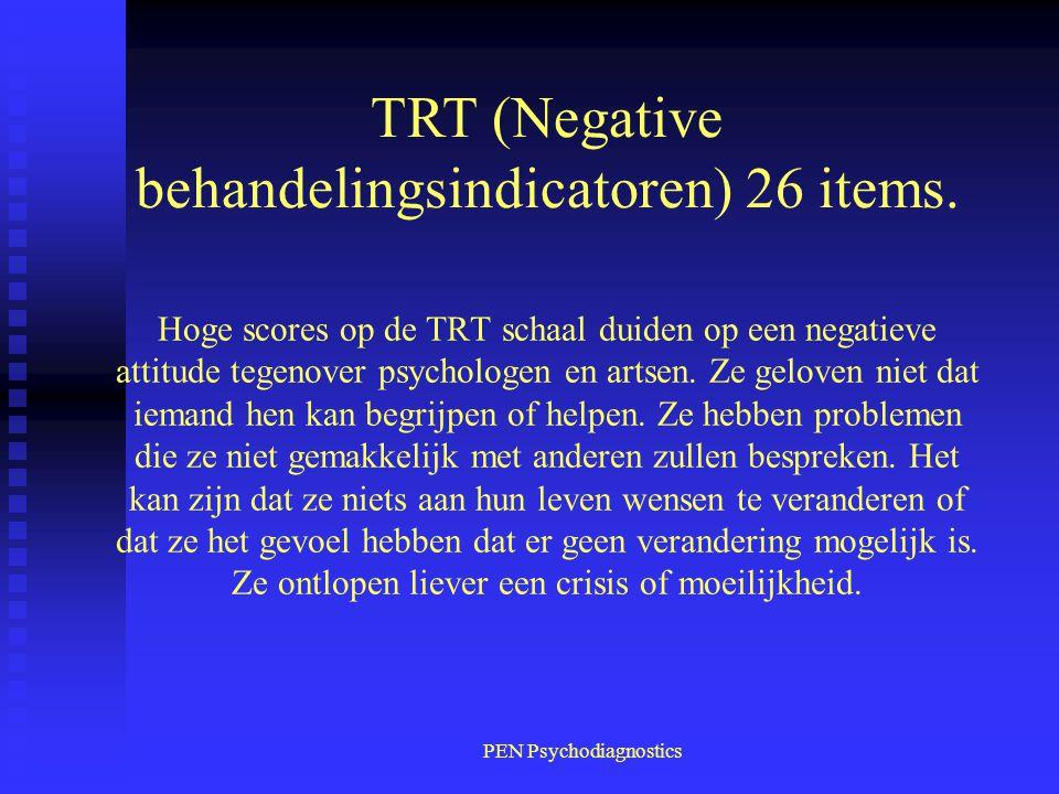 PEN Psychodiagnostics Hoge scores op de TRT schaal duiden op een negatieve attitude tegenover psychologen en artsen. Ze geloven niet dat iemand hen ka