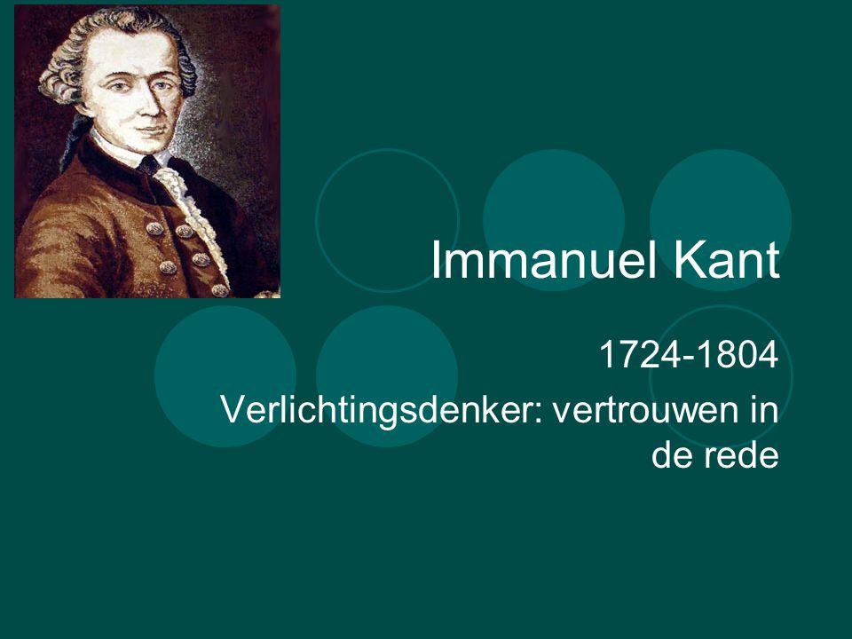 Immanuel Kant 1724-1804 Verlichtingsdenker: vertrouwen in de rede