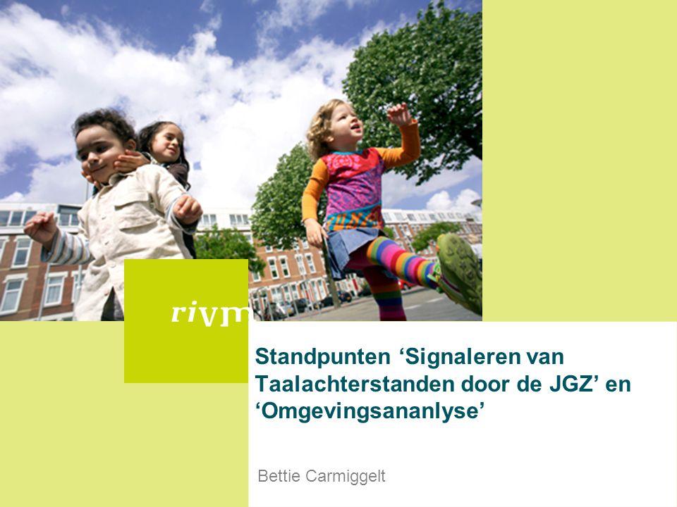 Standpunten 'Signaleren van Taalachterstanden door de JGZ' en 'Omgevingsananlyse' Bettie Carmiggelt