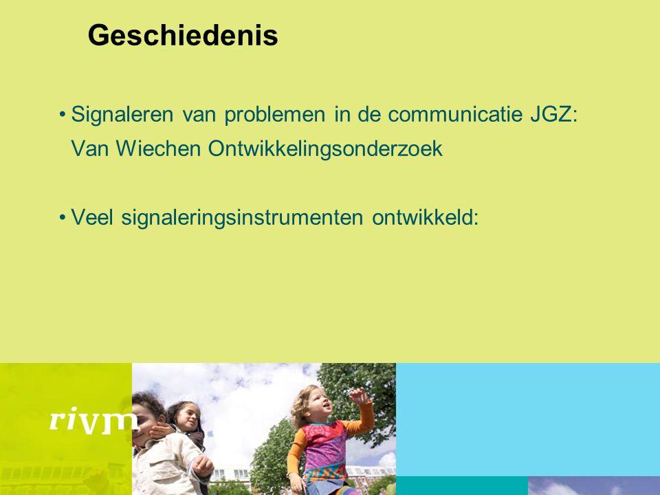 Geschiedenis •Signaleren van problemen in de communicatie JGZ: Van Wiechen Ontwikkelingsonderzoek •Veel signaleringsinstrumenten ontwikkeld: