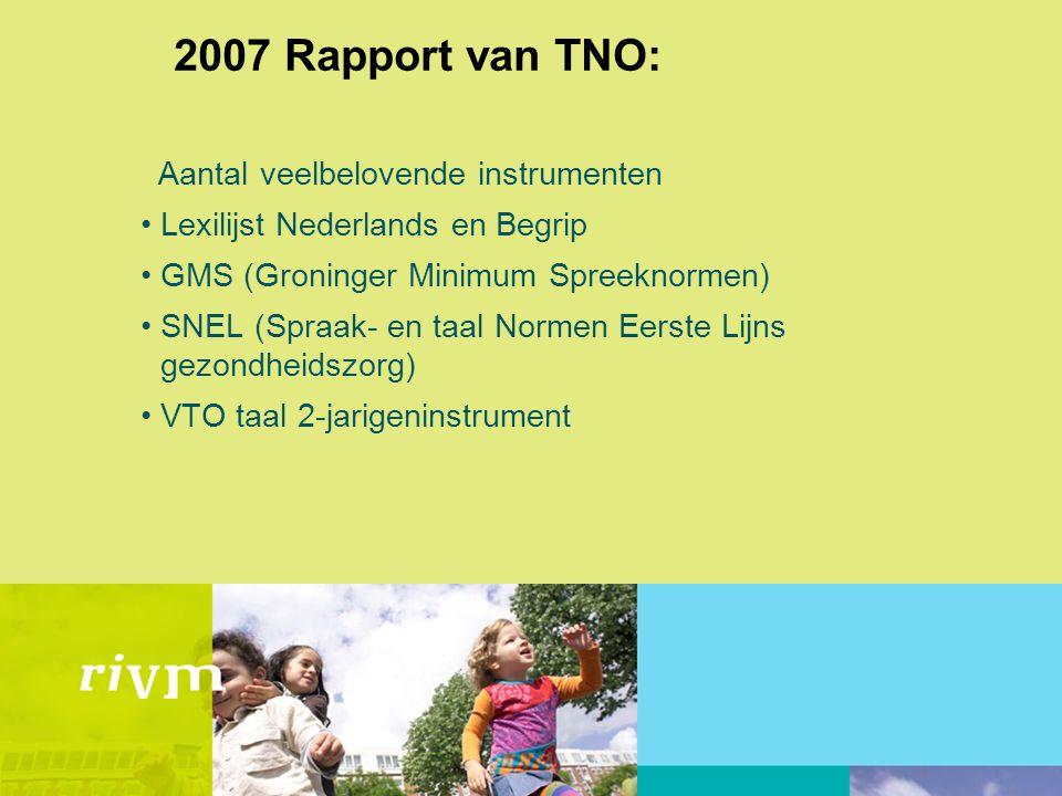 2007 Rapport van TNO: Aantal veelbelovende instrumenten •Lexilijst Nederlands en Begrip •GMS (Groninger Minimum Spreeknormen) •SNEL (Spraak- en taal N