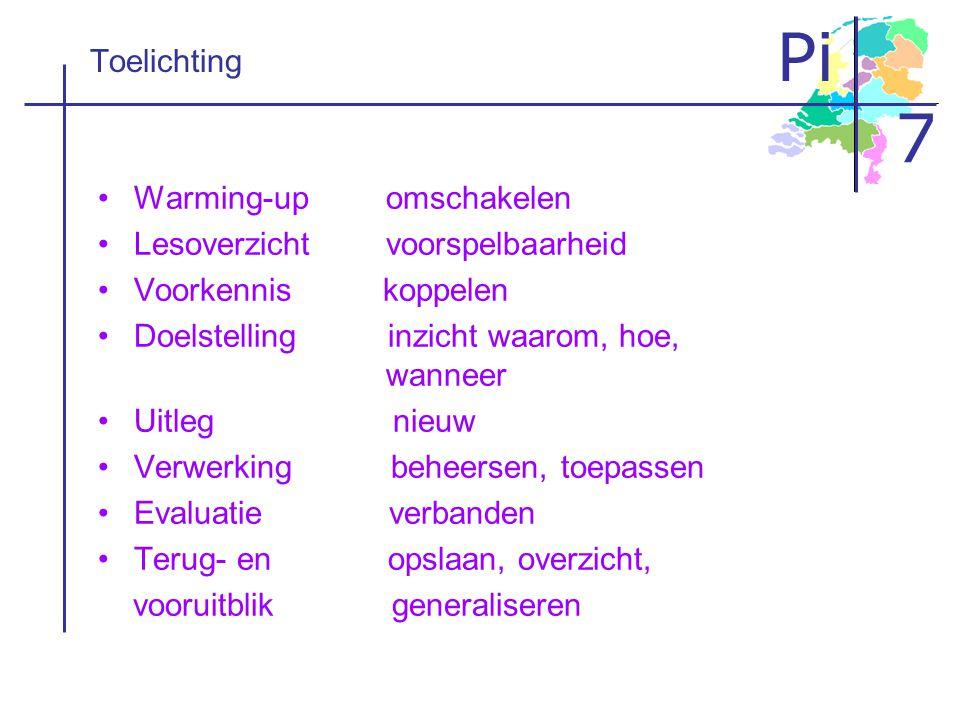 Pi 7 Toelichting •Warming-upomschakelen •Lesoverzichtvoorspelbaarheid •Voorkennis koppelen •Doelstelling inzicht waarom, hoe, wanneer •Uitleg nieuw •V