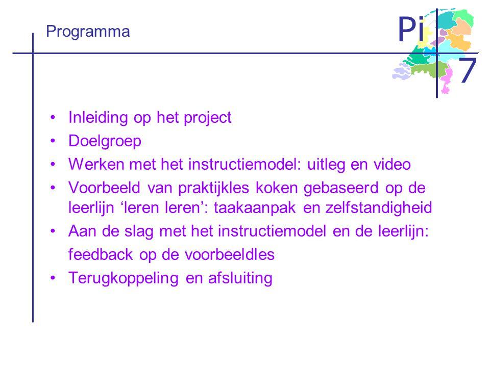 Pi 7 Programma •Inleiding op het project •Doelgroep •Werken met het instructiemodel: uitleg en video •Voorbeeld van praktijkles koken gebaseerd op de