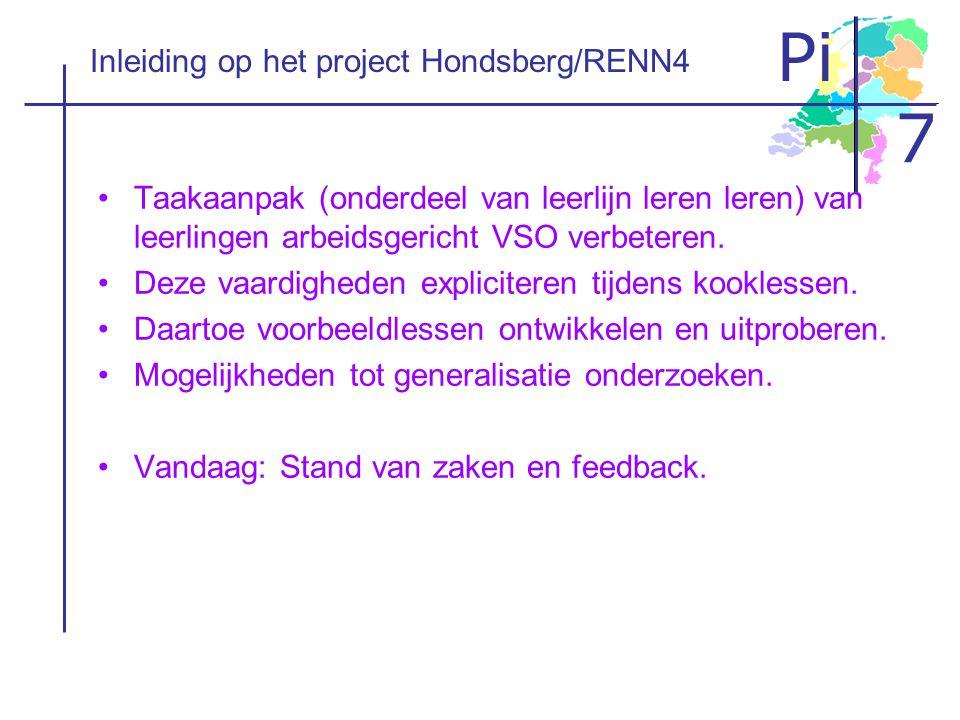 Pi 7 Inleiding op het project Hondsberg/RENN4 •Taakaanpak (onderdeel van leerlijn leren leren) van leerlingen arbeidsgericht VSO verbeteren. •Deze vaa