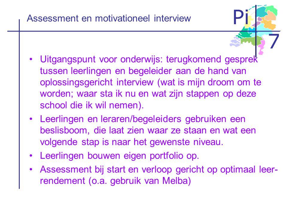 Pi 7 Assessment en motivationeel interview •Uitgangspunt voor onderwijs: terugkomend gesprek tussen leerlingen en begeleider aan de hand van oplossing