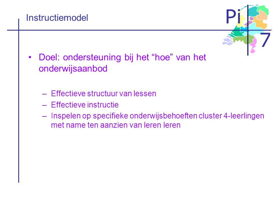"""Pi 7 Instructiemodel •Doel: ondersteuning bij het """"hoe"""" van het onderwijsaanbod –Effectieve structuur van lessen –Effectieve instructie –Inspelen op s"""