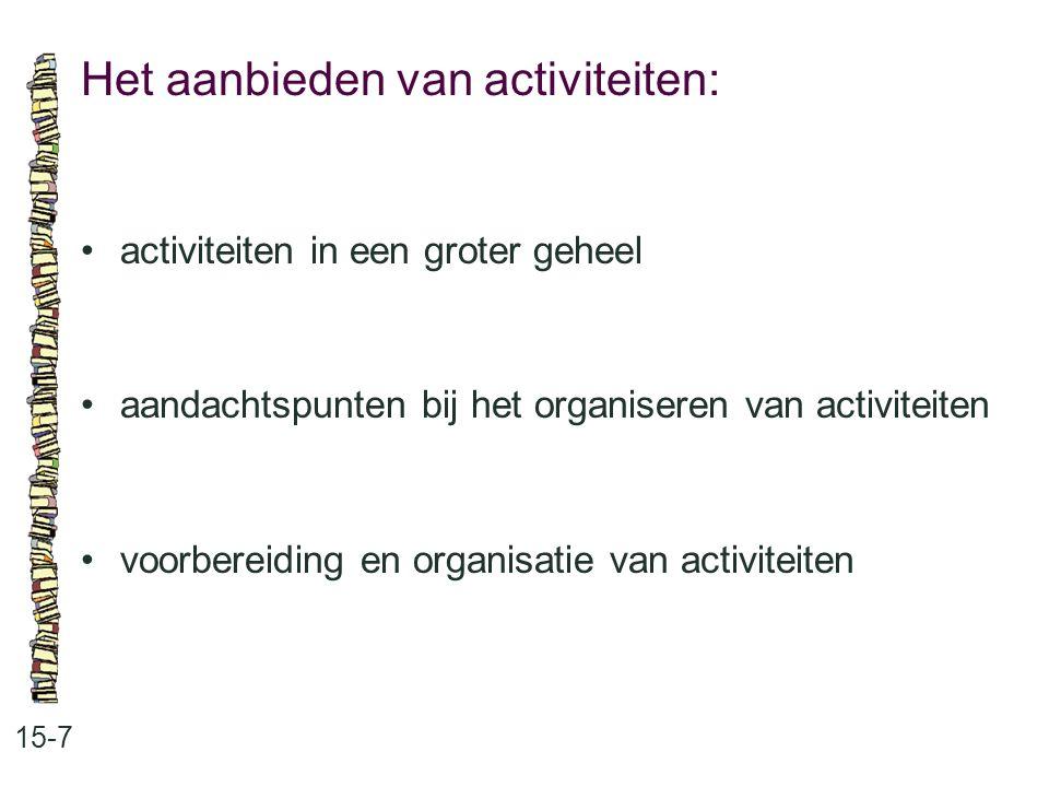 Het aanbieden van activiteiten: 15-7 •activiteiten in een groter geheel •aandachtspunten bij het organiseren van activiteiten •voorbereiding en organi