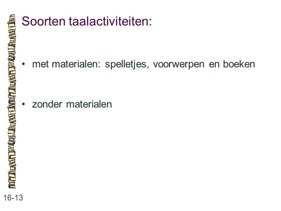 Soorten taalactiviteiten: 16-13 •met materialen: spelletjes, voorwerpen en boeken •zonder materialen