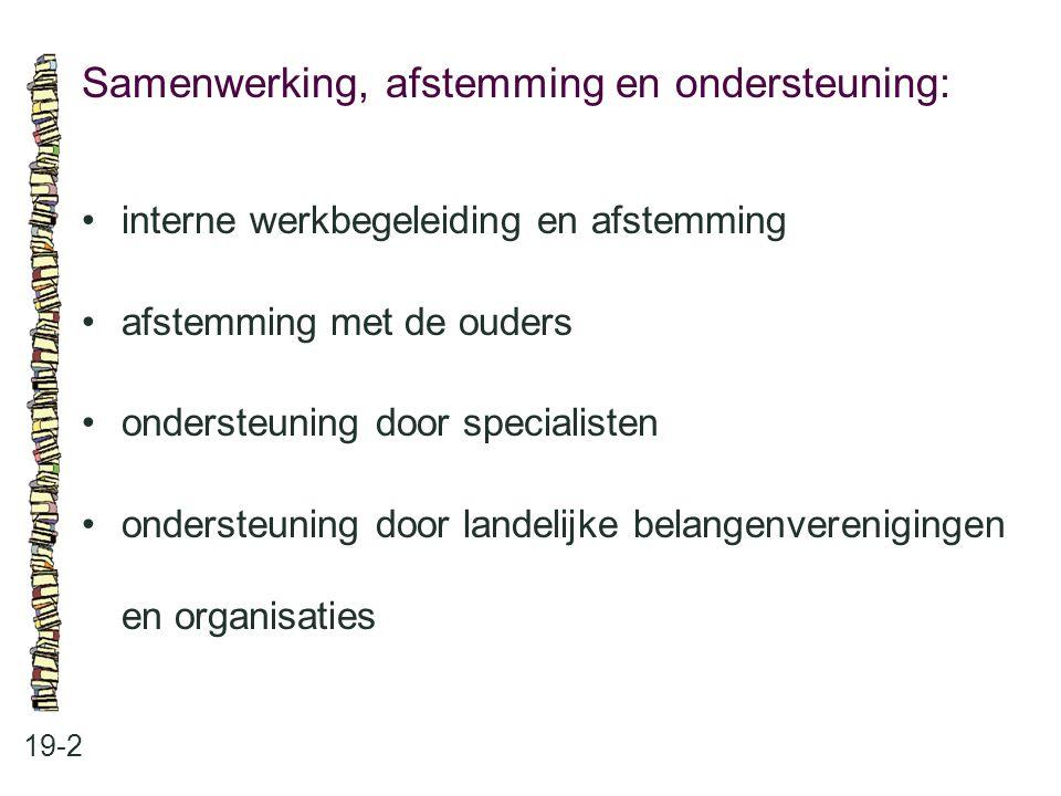 Samenwerking, afstemming en ondersteuning: 19-2 •interne werkbegeleiding en afstemming •afstemming met de ouders •ondersteuning door specialisten •ond