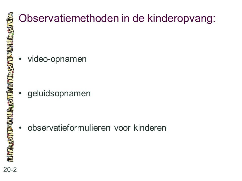 Observatiemethoden in de kinderopvang: 20-2 •video-opnamen •geluidsopnamen •observatieformulieren voor kinderen