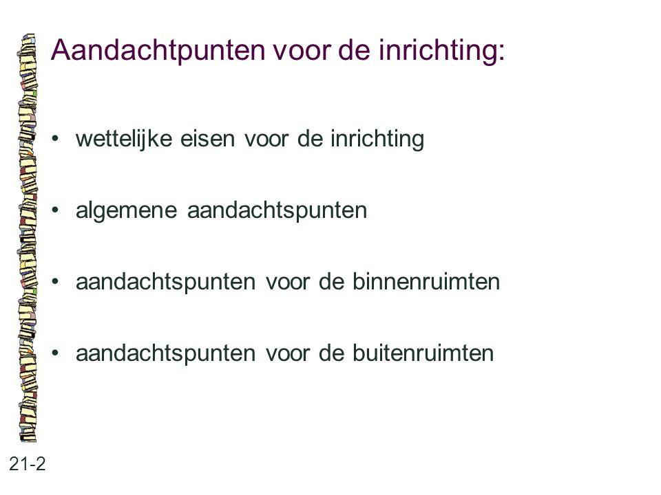 Aandachtpunten voor de inrichting: 21-2 •wettelijke eisen voor de inrichting •algemene aandachtspunten •aandachtspunten voor de binnenruimten •aandach