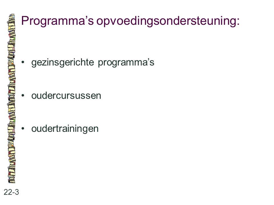 Programma's opvoedingsondersteuning: 22-3 •gezinsgerichte programma's •oudercursussen •oudertrainingen