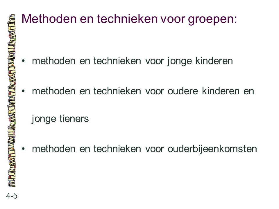 Methoden en technieken voor groepen: 4-5 •methoden en technieken voor jonge kinderen •methoden en technieken voor oudere kinderen en jonge tieners •me