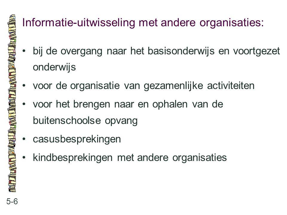 Informatie-uitwisseling met andere organisaties: 5-6 •bij de overgang naar het basisonderwijs en voortgezet onderwijs •voor de organisatie van gezamen