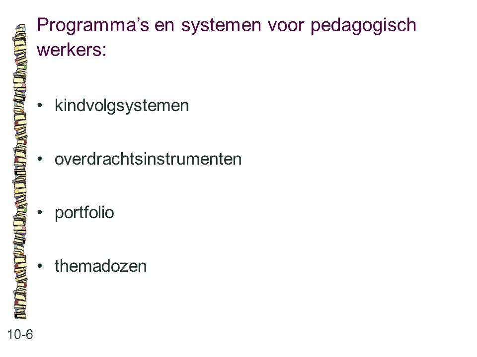 Programma's en systemen voor pedagogisch werkers: 10-6 •kindvolgsystemen •overdrachtsinstrumenten •portfolio •themadozen