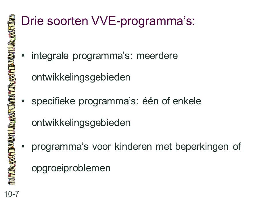 Drie soorten VVE-programma's: 10-7 •integrale programma's: meerdere ontwikkelingsgebieden •specifieke programma's: één of enkele ontwikkelingsgebieden