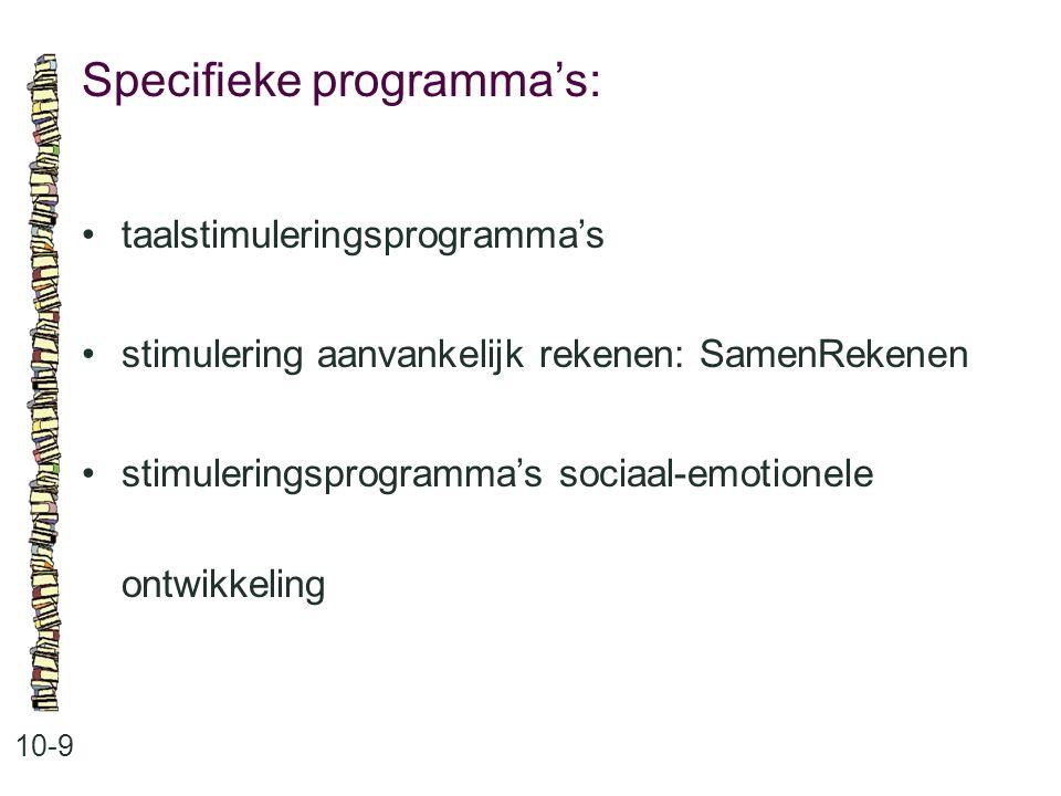 Specifieke programma's: 10-9 •taalstimuleringsprogramma's •stimulering aanvankelijk rekenen: SamenRekenen •stimuleringsprogramma's sociaal-emotionele