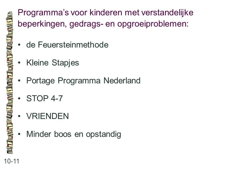 Programma's voor kinderen met verstandelijke beperkingen, gedrags- en opgroeiproblemen: 10-11 •de Feuersteinmethode •Kleine Stapjes •Portage Programma