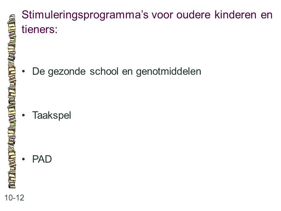 Stimuleringsprogramma's voor oudere kinderen en tieners: 10-12 •De gezonde school en genotmiddelen •Taakspel •PAD