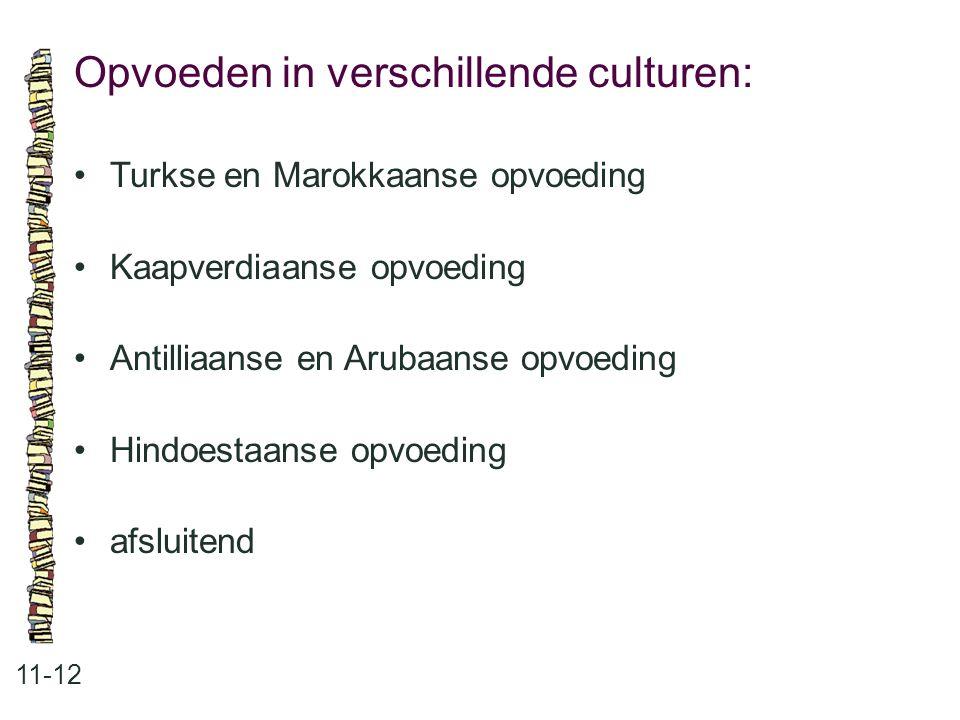 Opvoeden in verschillende culturen: 11-12 •Turkse en Marokkaanse opvoeding •Kaapverdiaanse opvoeding •Antilliaanse en Arubaanse opvoeding •Hindoestaan