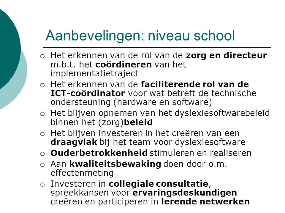 Aanbevelingen: niveau school  Het erkennen van de rol van de zorg en directeur m.b.t.