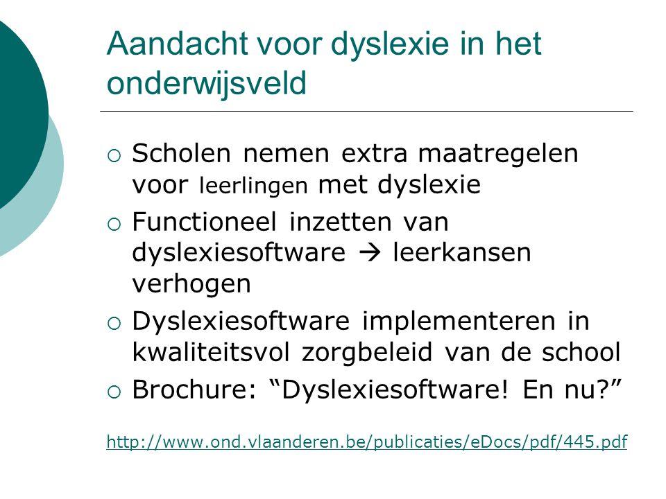 Aandacht voor dyslexie in het onderwijsveld  Scholen nemen extra maatregelen voor leerlingen met dyslexie  Functioneel inzetten van dyslexiesoftware  leerkansen verhogen  Dyslexiesoftware implementeren in kwaliteitsvol zorgbeleid van de school  Brochure: Dyslexiesoftware.