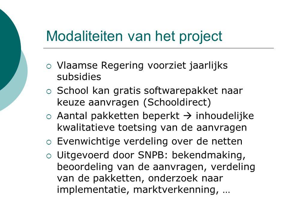 Modaliteiten van het project  Vlaamse Regering voorziet jaarlijks subsidies  School kan gratis softwarepakket naar keuze aanvragen (Schooldirect)  Aantal pakketten beperkt  inhoudelijke kwalitatieve toetsing van de aanvragen  Evenwichtige verdeling over de netten  Uitgevoerd door SNPB: bekendmaking, beoordeling van de aanvragen, verdeling van de pakketten, onderzoek naar implementatie, marktverkenning, …