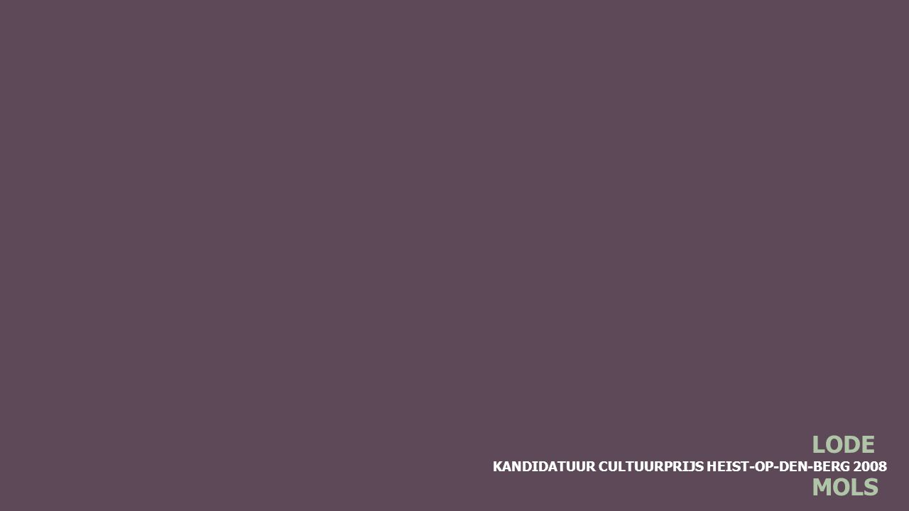 KANDIDATUUR CULTUURPRIJS HEIST-OP-DEN-BERG 2008 LODE MOLS Culturele verdiensten (reuzenbouwer) Lode is ook gekend als reuzenbouwer
