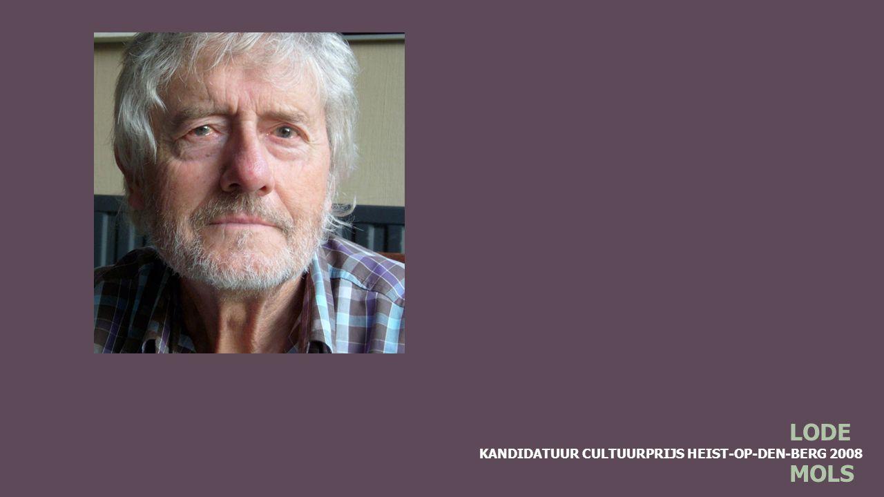 KANDIDATUUR CULTUURPRIJS HEIST-OP-DEN-BERG 2008 LODE MOLS Culturele verdiensten (Heistse Ommeganck) Lode was het creatieve brein achter de praalwagens van de Heistse Ommeganck.