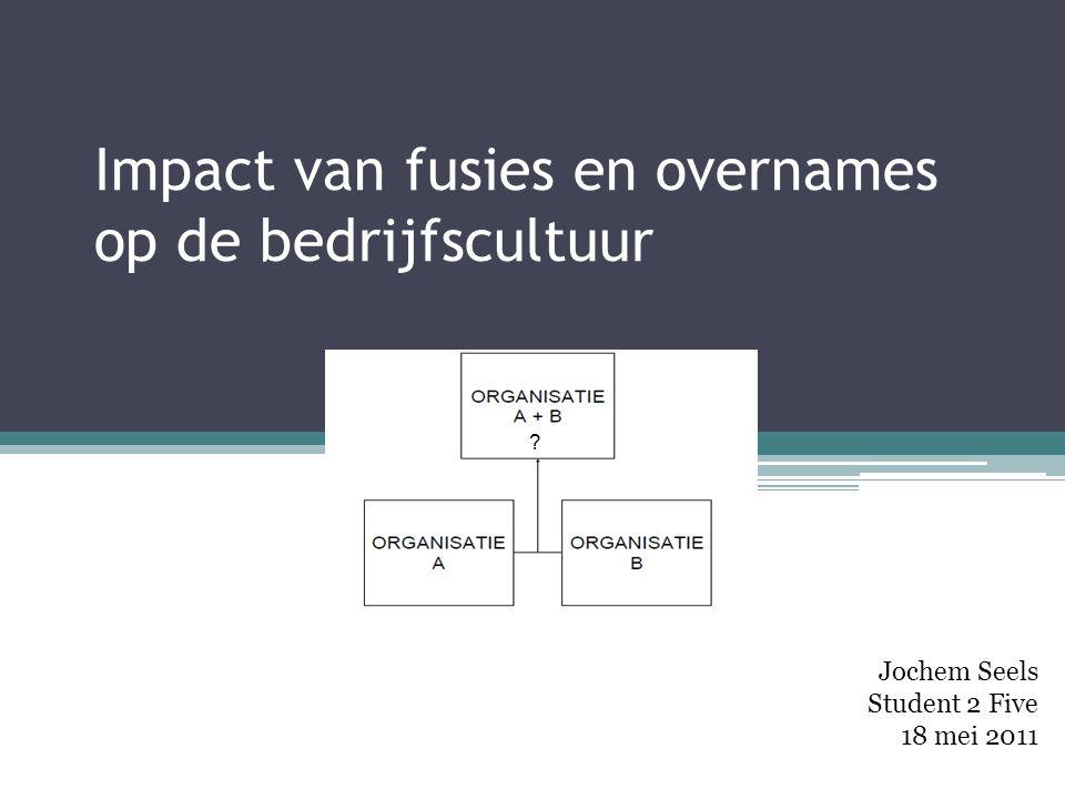 Impact van fusies en overnames op de bedrijfscultuur Jochem Seels Student 2 Five 18 mei 2011 ?