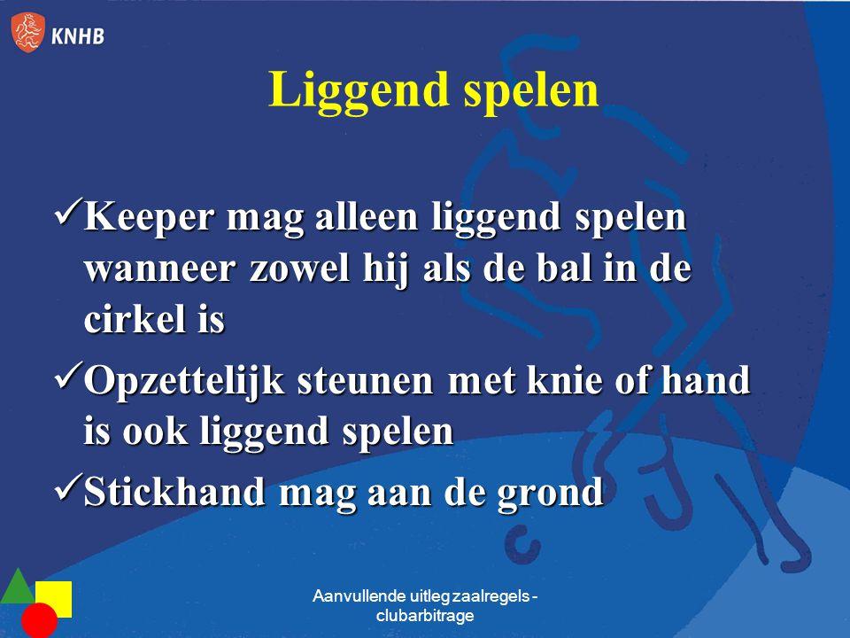 Liggend spelen  Keeper mag alleen liggend spelen wanneer zowel hij als de bal in de cirkel is  Opzettelijk steunen met knie of hand is ook liggend s