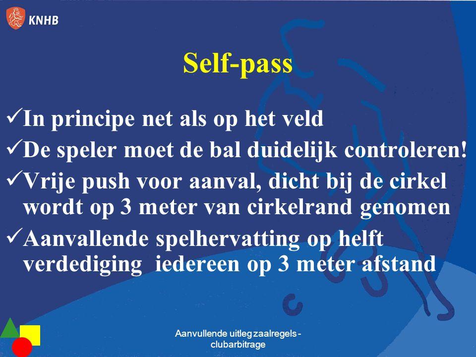 Self-pass  Bal moet 3 meter hebben gerold of zijn geraakt door andere speler, voordat deze met een nieuwe actie de cirkel in mag worden gespeeld  Als de balk wordt geraakt vervalt de 3 meter rollen.
