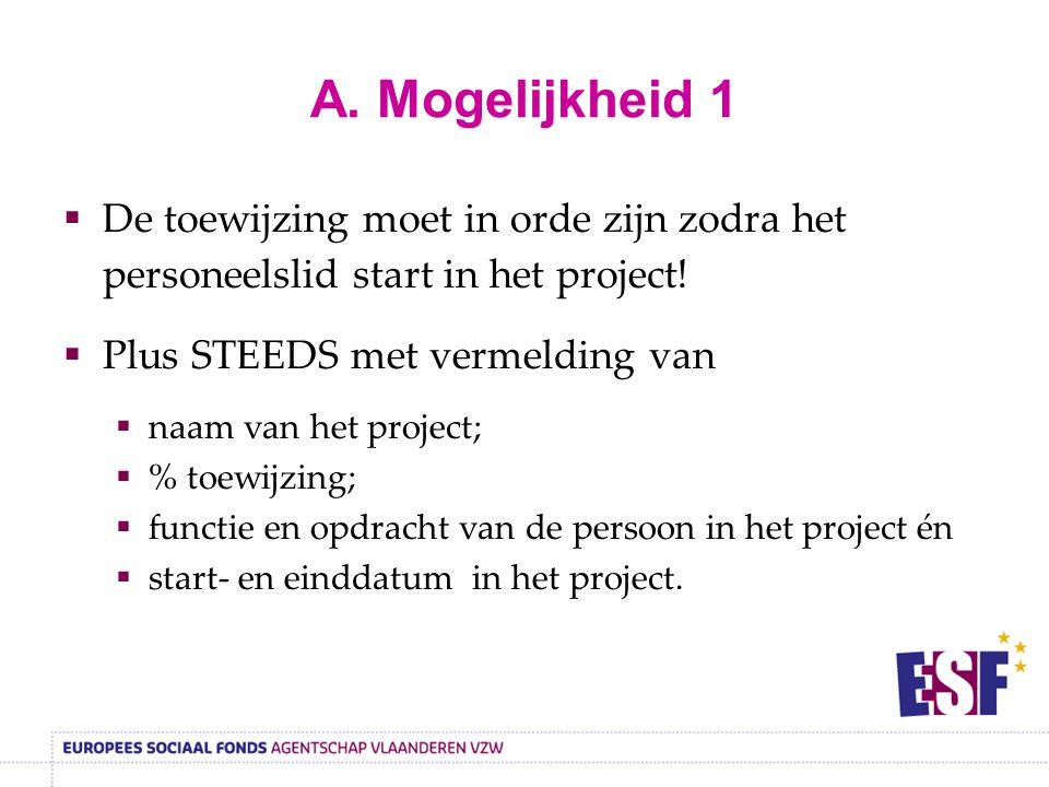 A. Mogelijkheid 1  De toewijzing moet in orde zijn zodra het personeelslid start in het project!  Plus STEEDS met vermelding van  naam van het proj
