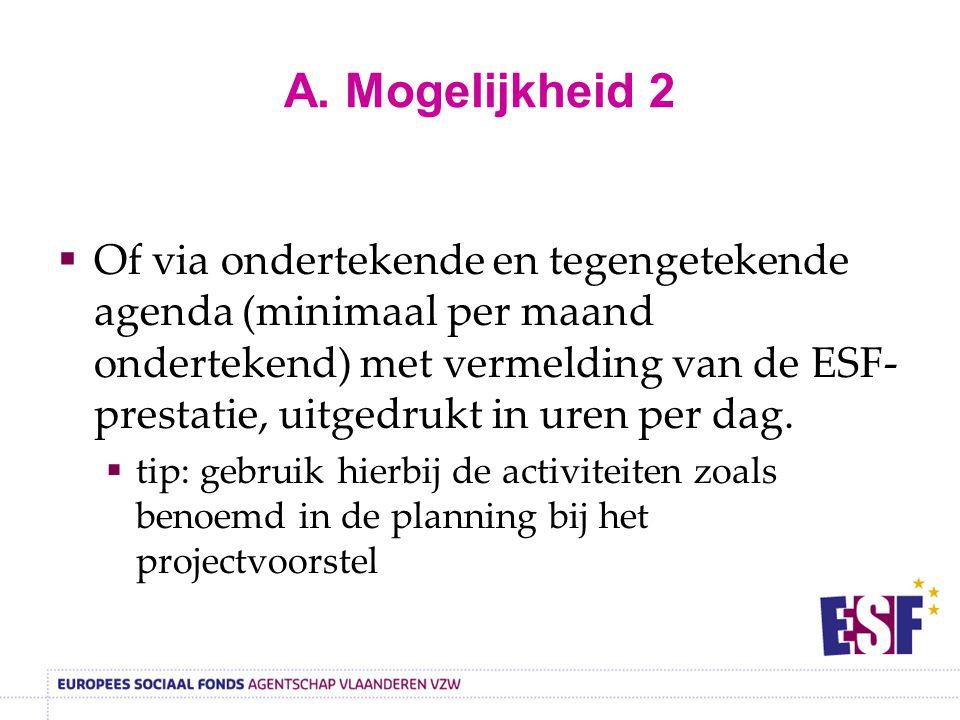 A. Mogelijkheid 2  Of via ondertekende en tegengetekende agenda (minimaal per maand ondertekend) met vermelding van de ESF- prestatie, uitgedrukt in