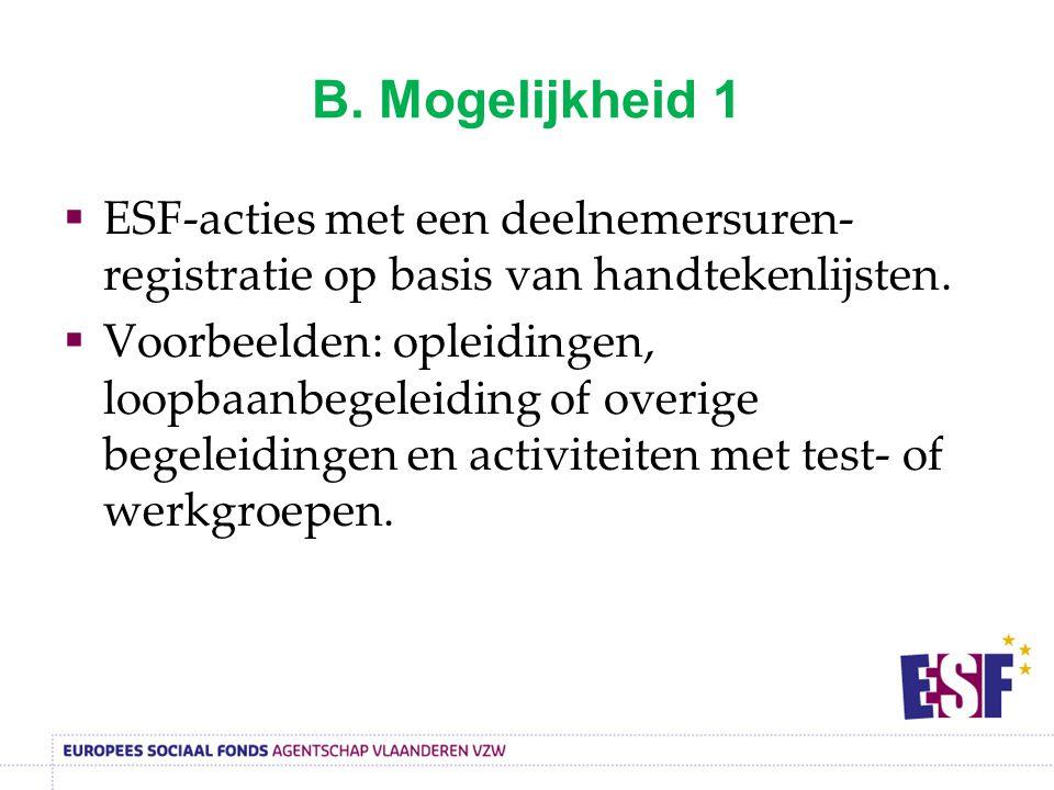 B. Mogelijkheid 1  ESF-acties met een deelnemersuren- registratie op basis van handtekenlijsten.  Voorbeelden: opleidingen, loopbaanbegeleiding of o