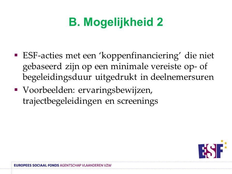 B. Mogelijkheid 2  ESF-acties met een 'koppenfinanciering' die niet gebaseerd zijn op een minimale vereiste op- of begeleidingsduur uitgedrukt in dee
