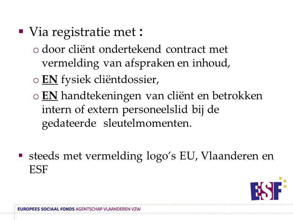  Via registratie met : o door cliënt ondertekend contract met vermelding van afspraken en inhoud, o EN fysiek cliëntdossier, o EN handtekeningen van