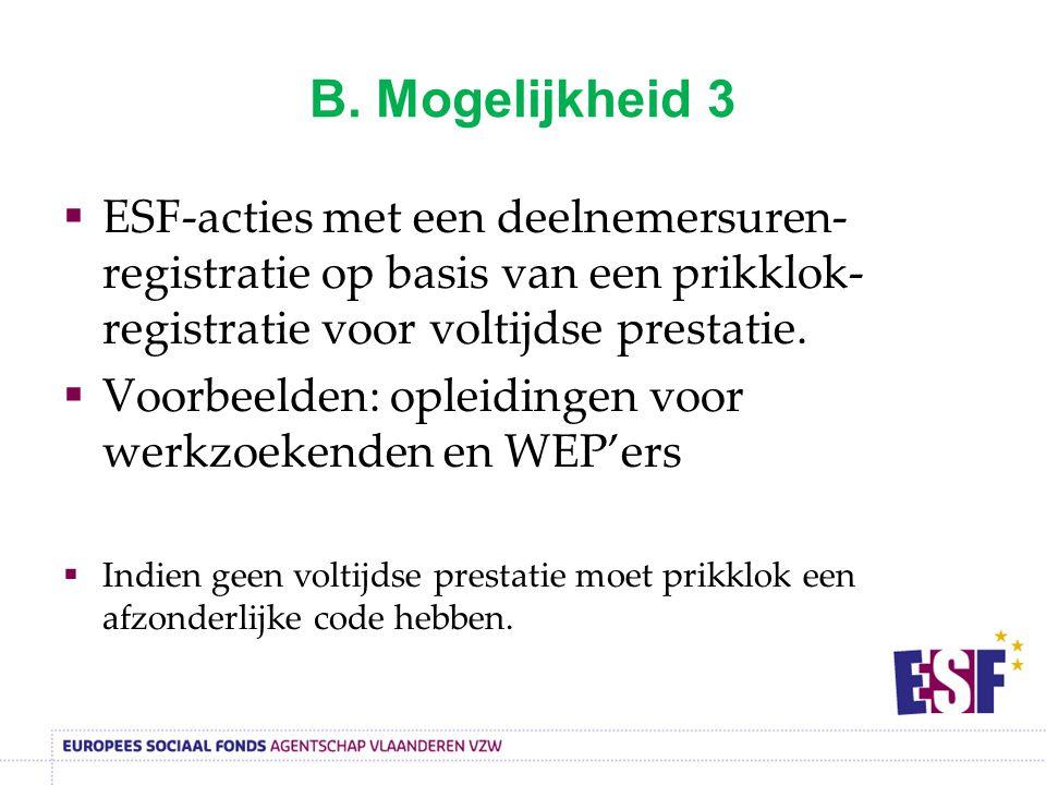 B. Mogelijkheid 3  ESF-acties met een deelnemersuren- registratie op basis van een prikklok- registratie voor voltijdse prestatie.  Voorbeelden: opl