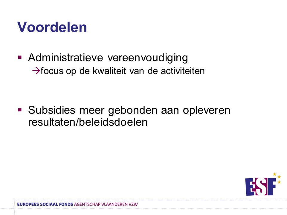 Voordelen  Administratieve vereenvoudiging  focus op de kwaliteit van de activiteiten  Subsidies meer gebonden aan opleveren resultaten/beleidsdoel