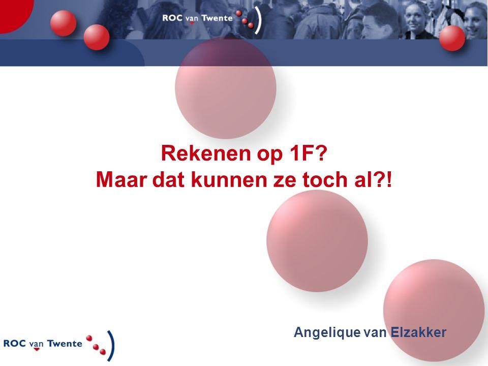 Rekenen op 1F.Maar dat kunnen ze toch al?. ROC van Twente: Enschede, Hengelo, Almelo e.o.