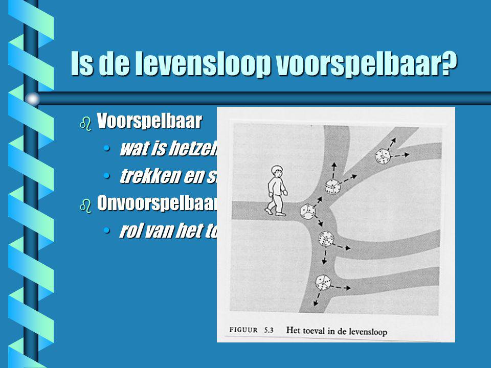 Is de levensloop voorspelbaar? b Voorspelbaar •wat is hetzelfde (taal, motoriek…) •trekken en stadia b Onvoorspelbaar •rol van het toeval (aleatoir)