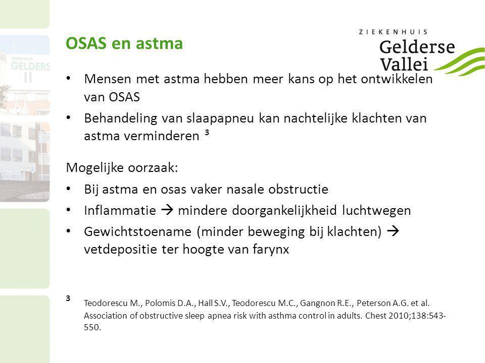 OSAS en astma • Mensen met astma hebben meer kans op het ontwikkelen van OSAS • Behandeling van slaapapneu kan nachtelijke klachten van astma verminde