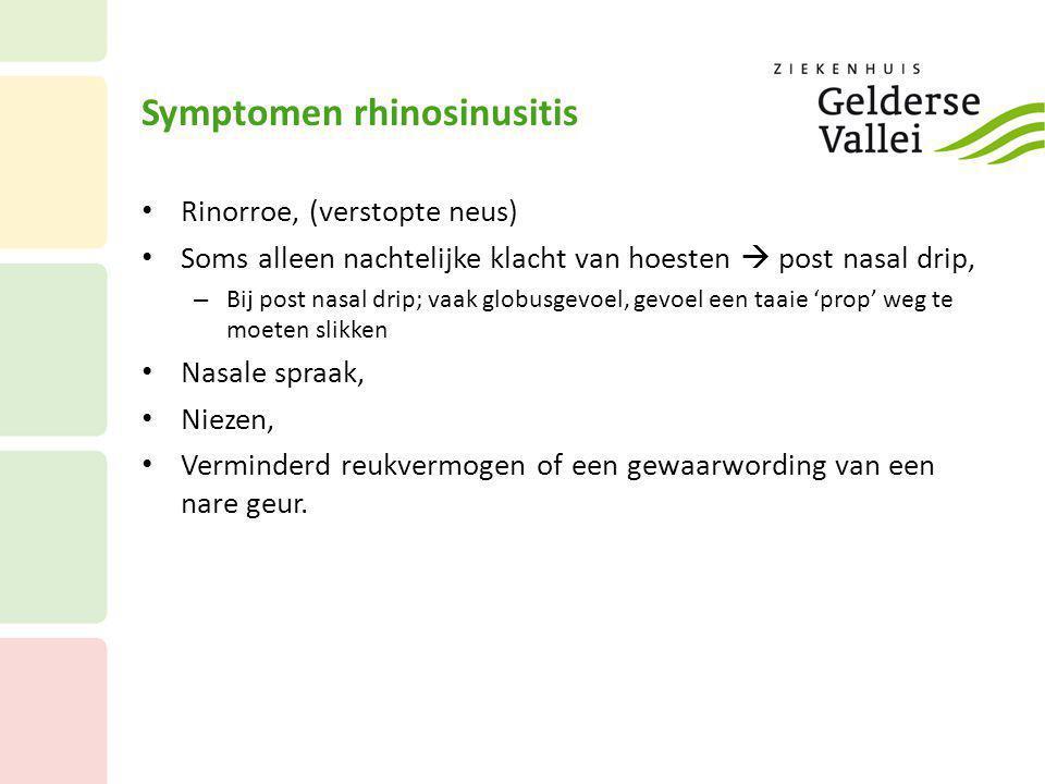 Symptomen rhinosinusitis • Rinorroe, (verstopte neus) • Soms alleen nachtelijke klacht van hoesten  post nasal drip, – Bij post nasal drip; vaak glob
