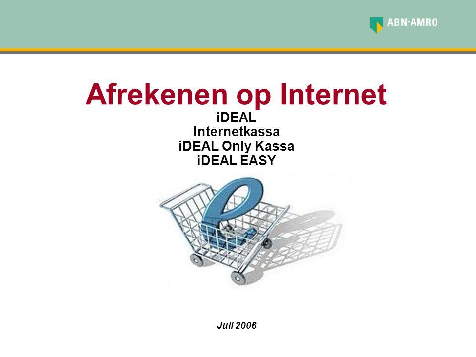 ABN AMRO en iDEAL/Internetkassa ABN AMRO heeft het volgende te bieden: - ABN AMRO Internetkassa - iDEAL Only kassa - iDEAL EASY Hiermee biedt ABN AMRO u volop mogelijkheden om efficiënt en veilig af te rekenen met uw klanten op Internet.