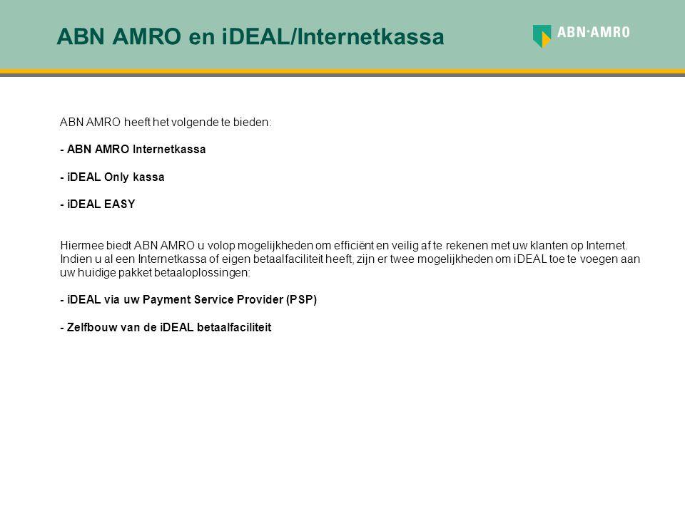 ABN AMRO en iDEAL/Internetkassa ABN AMRO heeft het volgende te bieden: - ABN AMRO Internetkassa - iDEAL Only kassa - iDEAL EASY Hiermee biedt ABN AMRO
