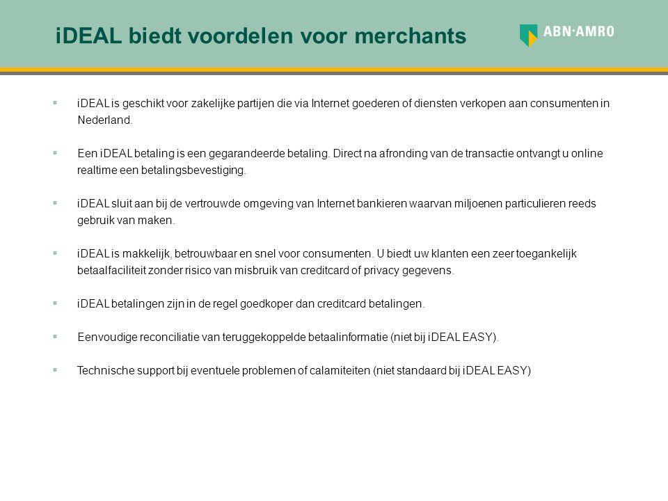 iDEAL biedt voordelen voor merchants  iDEAL is geschikt voor zakelijke partijen die via Internet goederen of diensten verkopen aan consumenten in Ned